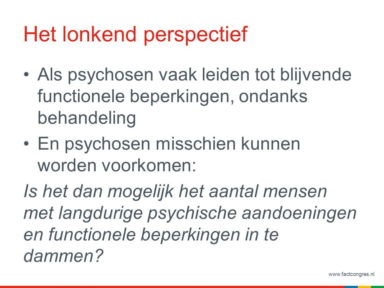 www.factcongres.nl Nieuwe ontwikkelingen II 2013-2014 De UHR populatie wordt nu geselecteerd op basis van voorlopers van positieve symptomen Die blijken ook voorspellend voor ernstige, ook niet-psychotische psychopathologie Aannemelijk is dat ook andere dimensies van symptomen, zoals voorlopers van negatieve symptomen (initiatiefverlies, inactiviteit, sociale terugtrekking) en gevolgen van traumatisering (angst, herbelevingen en dissociatie) een risicofactor zijn die latere EPA kunnen voorspellen