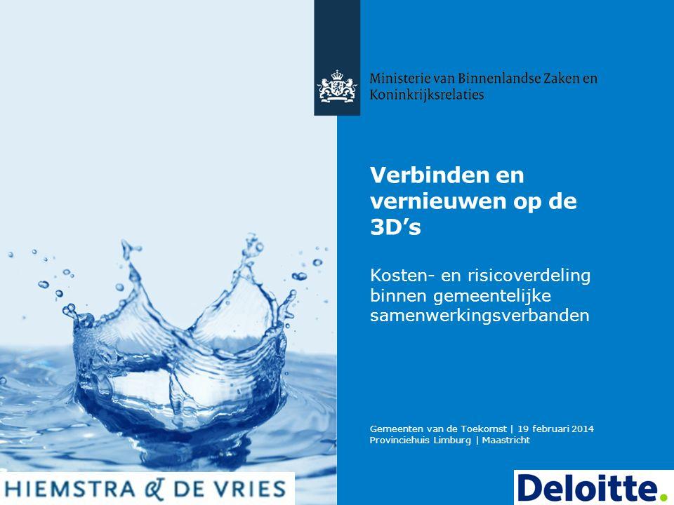 Verbinden en vernieuwen op de 3D's Kosten- en risicoverdeling binnen gemeentelijke samenwerkingsverbanden Gemeenten van de Toekomst | 19 februari 2014