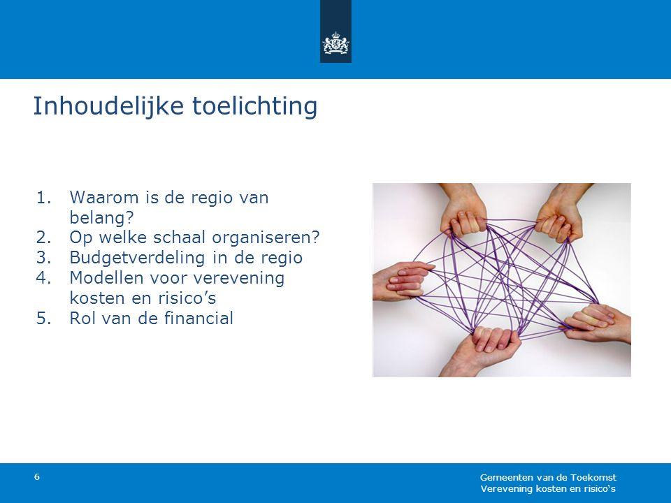Inhoudelijke toelichting 6 1.Waarom is de regio van belang? 2.Op welke schaal organiseren? 3.Budgetverdeling in de regio 4.Modellen voor verevening ko