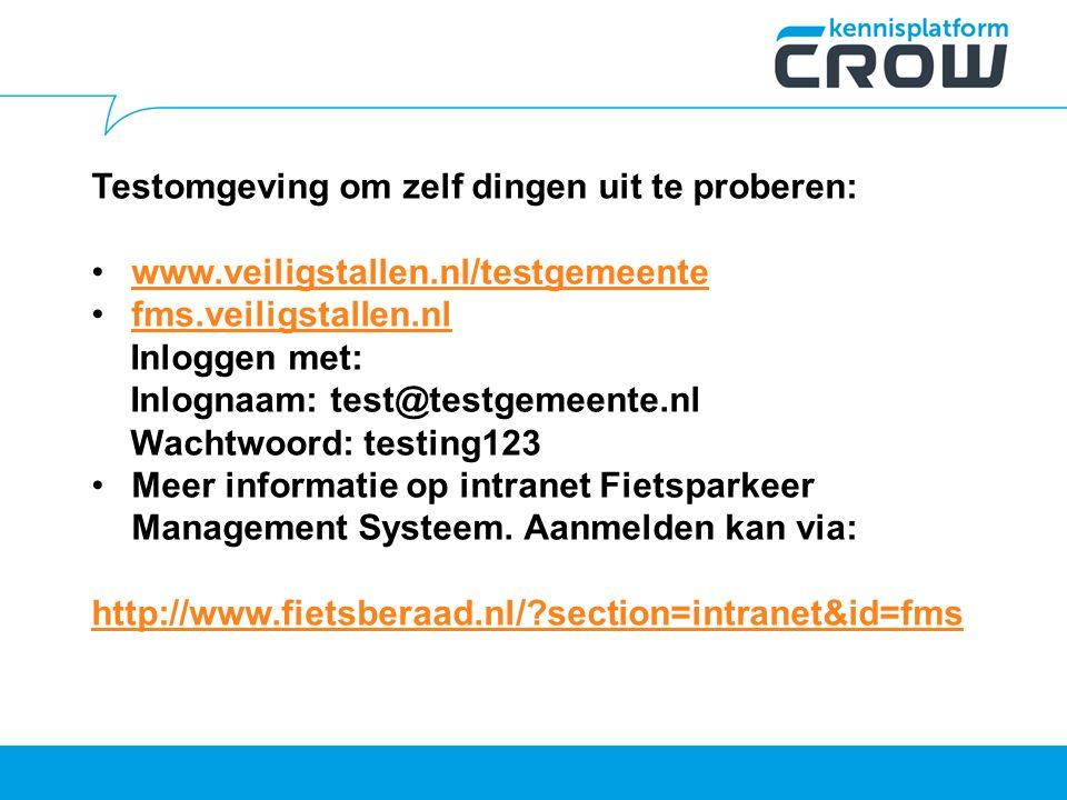 Testomgeving om zelf dingen uit te proberen: www.veiligstallen.nl/testgemeente fms.veiligstallen.nl Inloggen met: Inlognaam: test@testgemeente.nl Wachtwoord: testing123 Meer informatie op intranet Fietsparkeer Management Systeem.