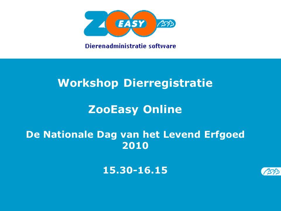 Workshop Dierregistratie ZooEasy Online De Nationale Dag van het Levend Erfgoed 2010 15.30-16.15
