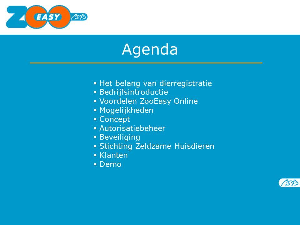  Het belang van dierregistratie  Bedrijfsintroductie  Voordelen ZooEasy Online  Mogelijkheden  Concept  Autorisatiebeheer  Beveiliging  Stichting Zeldzame Huisdieren  Klanten  Demo Agenda