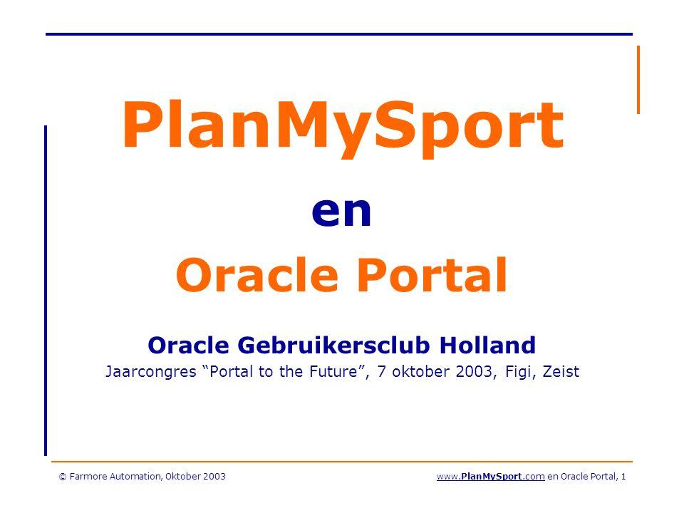 © Farmore Automation, Oktober 2003www.PlanMySport.com en Oracle Portal, 2 Agenda Wat is PlanMySport.