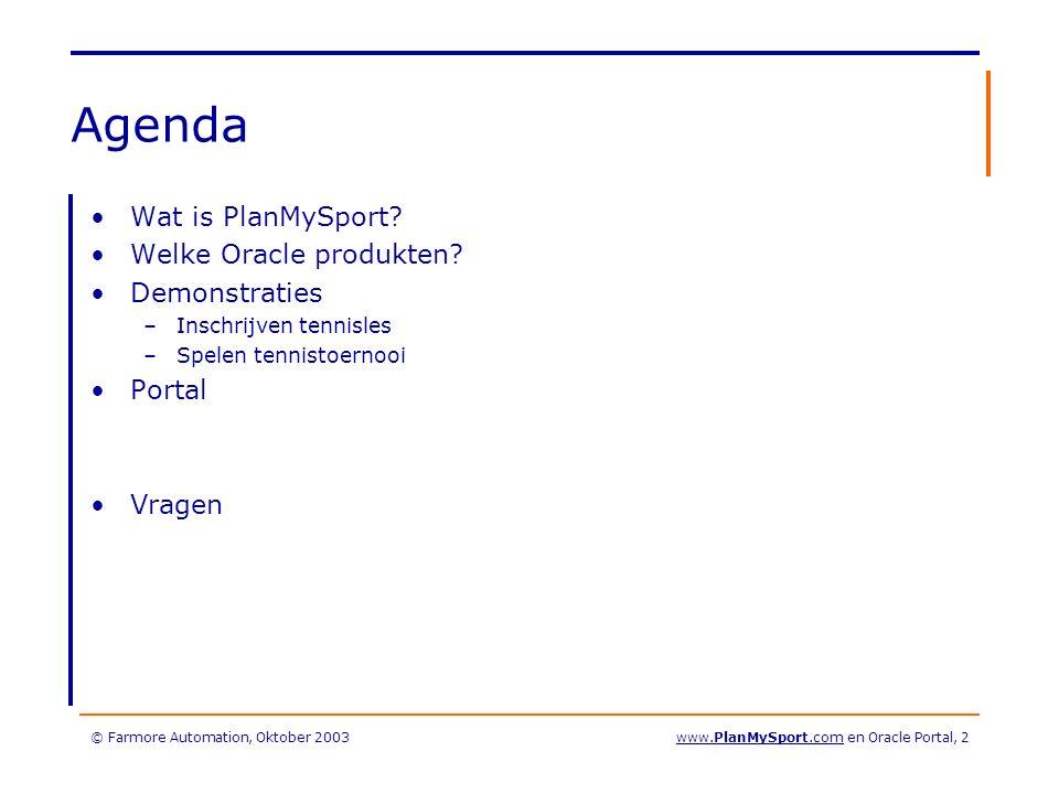 © Farmore Automation, Oktober 2003www.PlanMySport.com en Oracle Portal, 43 Gebruikt van Portal Pagina's Sub-pagina's Componenten –Overzichten –Formulieren –Kalenders Toegangsmanagement –Persoonlijke toegangscodes –Groepen –Beveiliging zit in de database (views) Pagina-stijlen