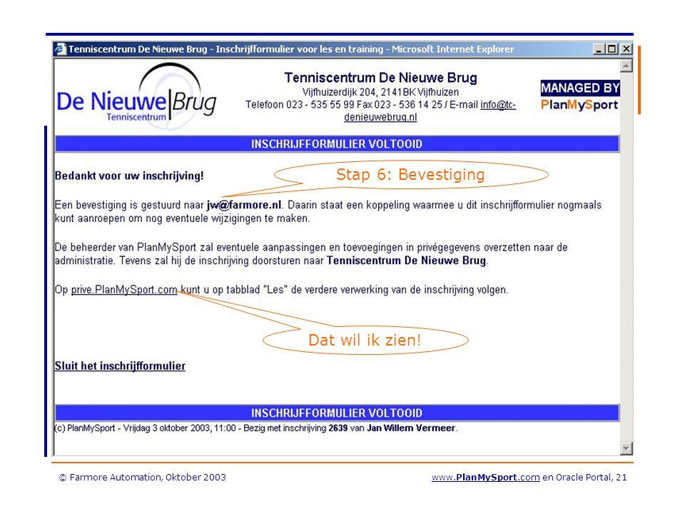 © Farmore Automation, Oktober 2003www.PlanMySport.com en Oracle Portal, 21 Stap 6: Bevestiging Dat wil ik zien!