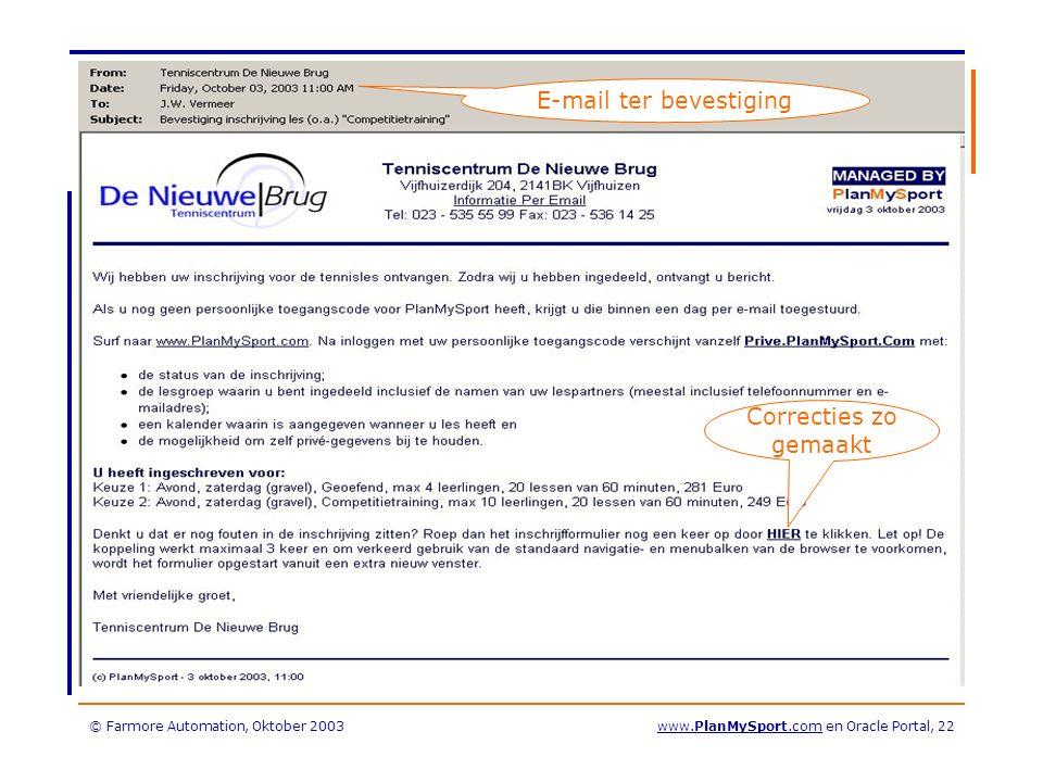 © Farmore Automation, Oktober 2003www.PlanMySport.com en Oracle Portal, 22 E-mail ter bevestiging Correcties zo gemaakt