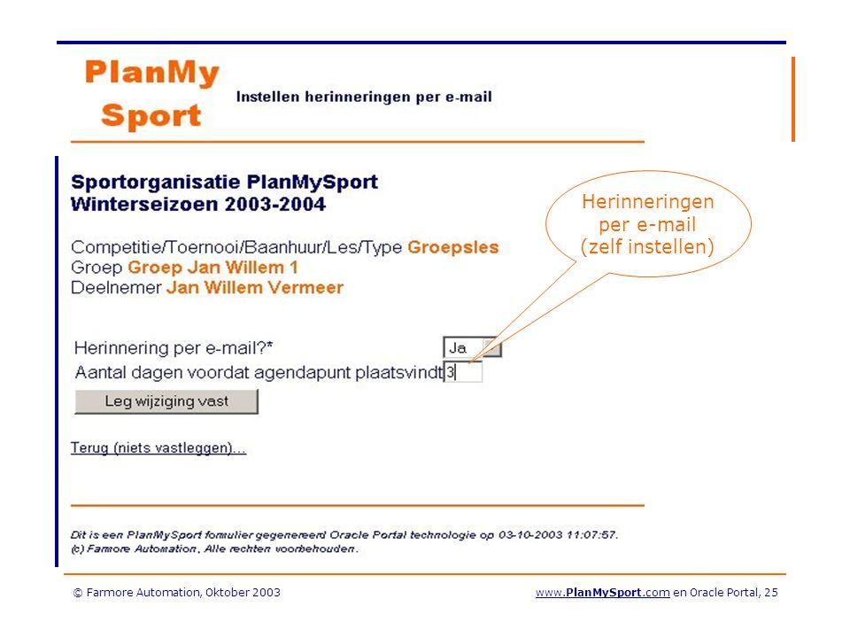 © Farmore Automation, Oktober 2003www.PlanMySport.com en Oracle Portal, 25 Herinneringen per e-mail (zelf instellen)