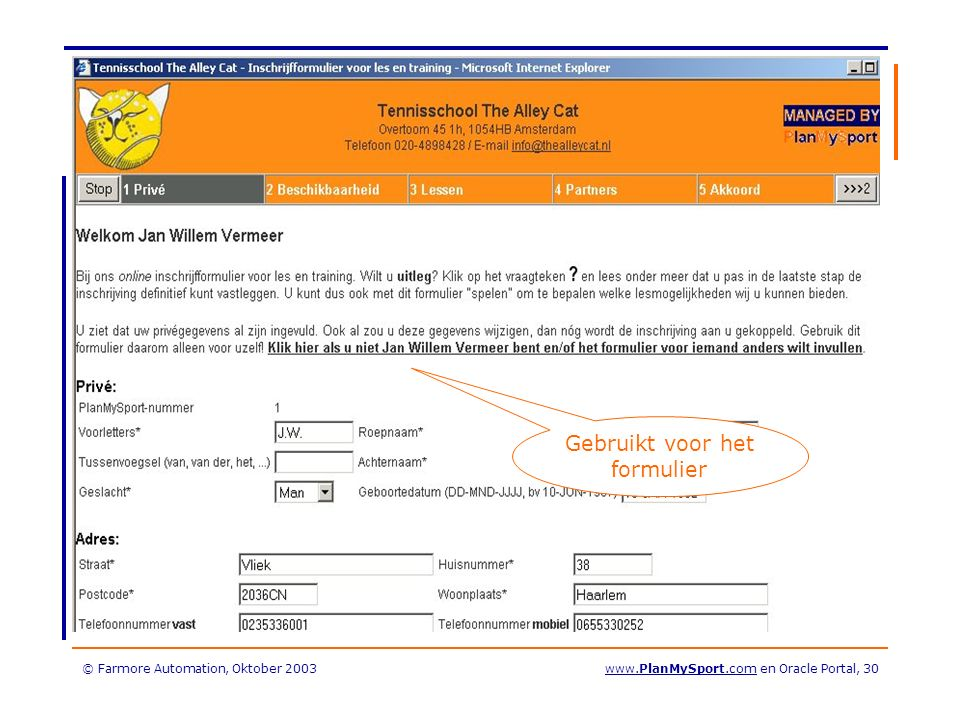 © Farmore Automation, Oktober 2003www.PlanMySport.com en Oracle Portal, 30 Gebruikt voor het formulier