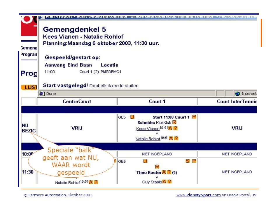 © Farmore Automation, Oktober 2003www.PlanMySport.com en Oracle Portal, 39 Speciale balk geeft aan wat NU, WAAR wordt gespeeld
