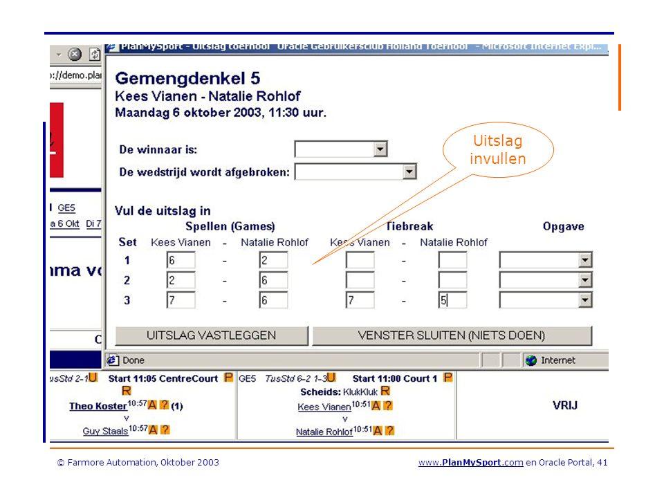 © Farmore Automation, Oktober 2003www.PlanMySport.com en Oracle Portal, 41 Uitslag invullen