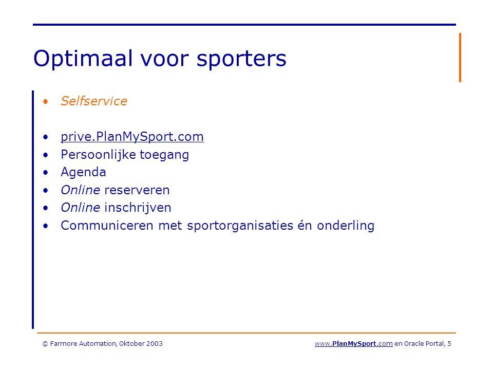 © Farmore Automation, Oktober 2003www.PlanMySport.com en Oracle Portal, 5 Optimaal voor sporters Selfservice prive.PlanMySport.com Persoonlijke toegang Agenda Online reserveren Online inschrijven Communiceren met sportorganisaties én onderling