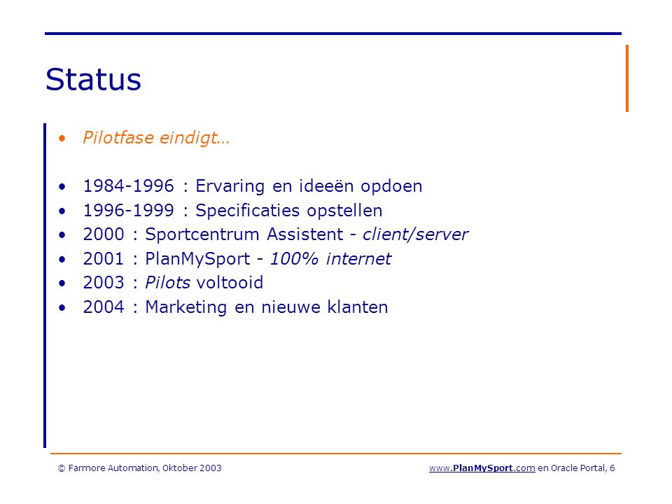 © Farmore Automation, Oktober 2003www.PlanMySport.com en Oracle Portal, 27 Online machtiging