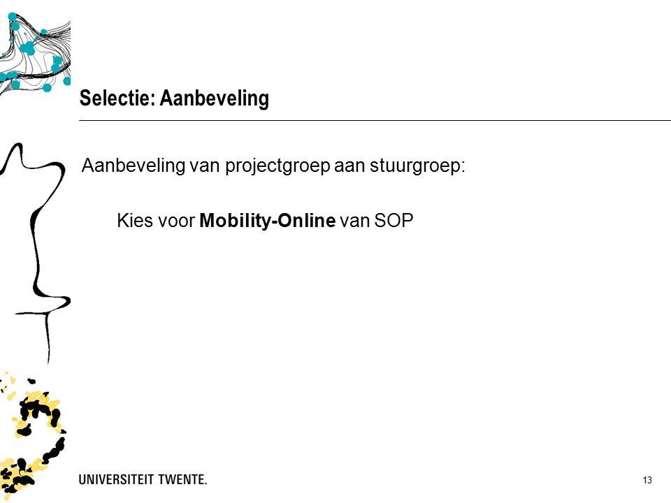 13 Selectie: Aanbeveling Aanbeveling van projectgroep aan stuurgroep: Kies voor Mobility-Online van SOP