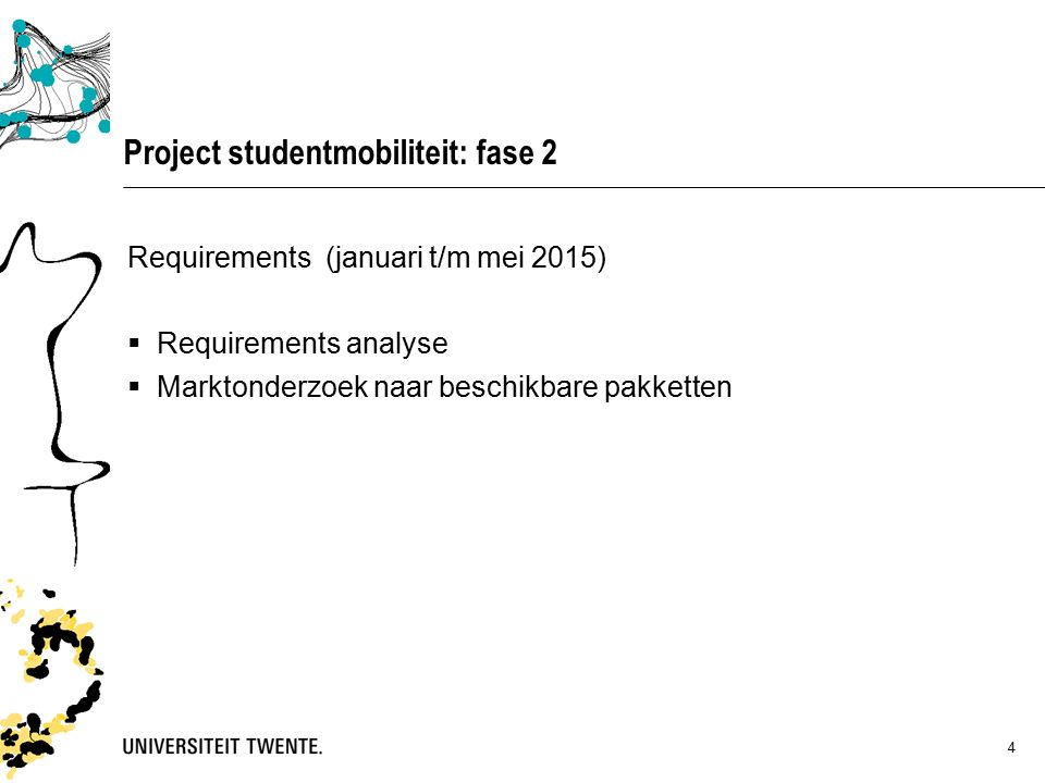 5 Project studentmobiliteit: fase 2 Requirements: vier aandachtsgebieden  Mobilility  Relations database (contacts and agreements)  Reporting  System (interfaces and non-functionals)
