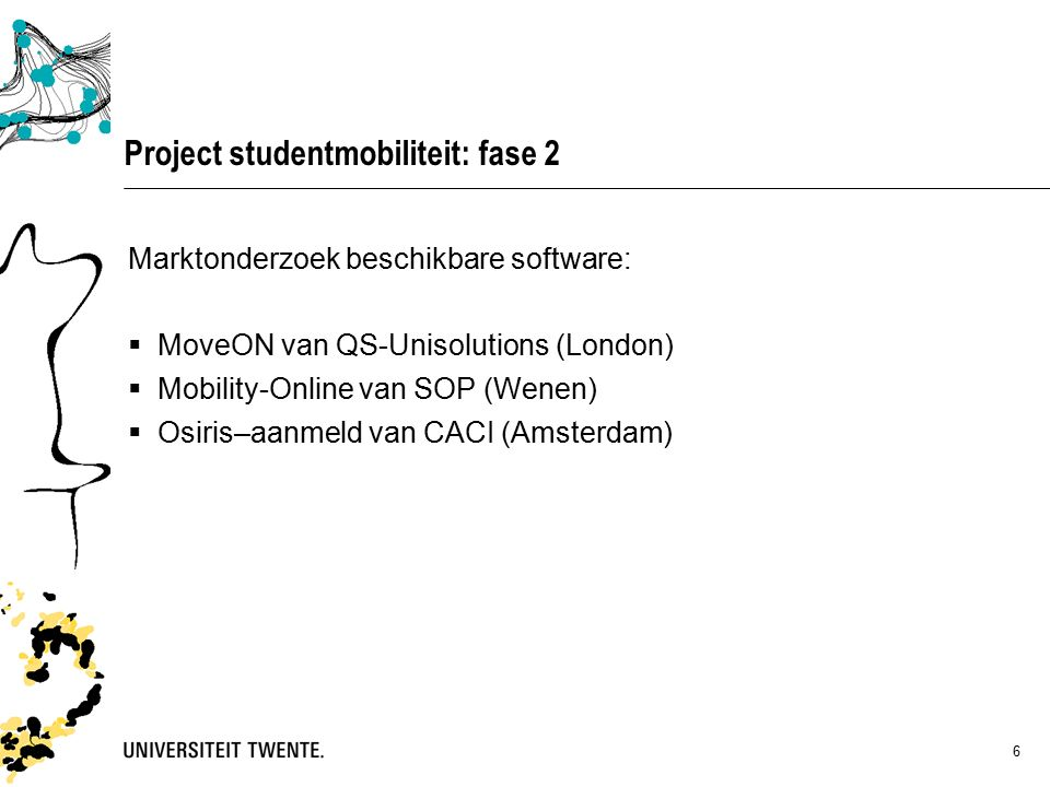 6 Project studentmobiliteit: fase 2 Marktonderzoek beschikbare software:  MoveON van QS-Unisolutions (London)  Mobility-Online van SOP (Wenen)  Osiris–aanmeld van CACI (Amsterdam)