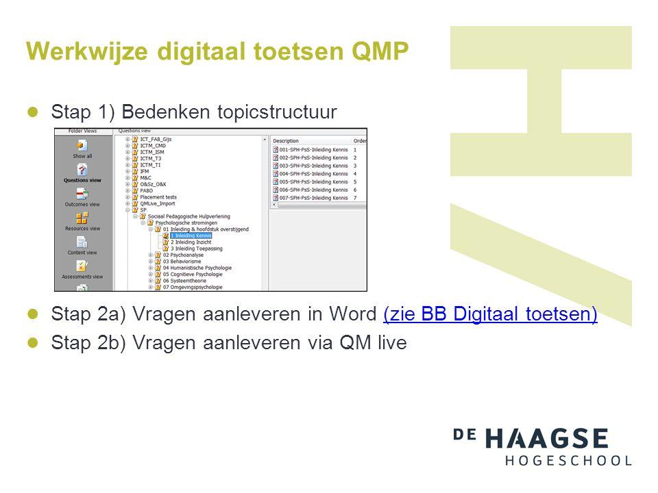 Werkwijze digitaal toetsen QMP Stap 1) Bedenken topicstructuur Stap 2a) Vragen aanleveren in Word (zie BB Digitaal toetsen)(zie BB Digitaal toetsen) Stap 2b) Vragen aanleveren via QM live