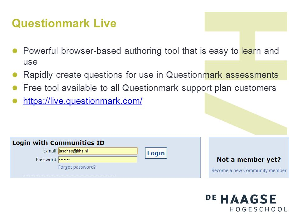 Questionmark Live Powerful browser-based authoring tool that is easy to learn and use Rapidly create questions for use in Questionmark assessments Free tool available to all Questionmark support plan customers https://live.questionmark.com/