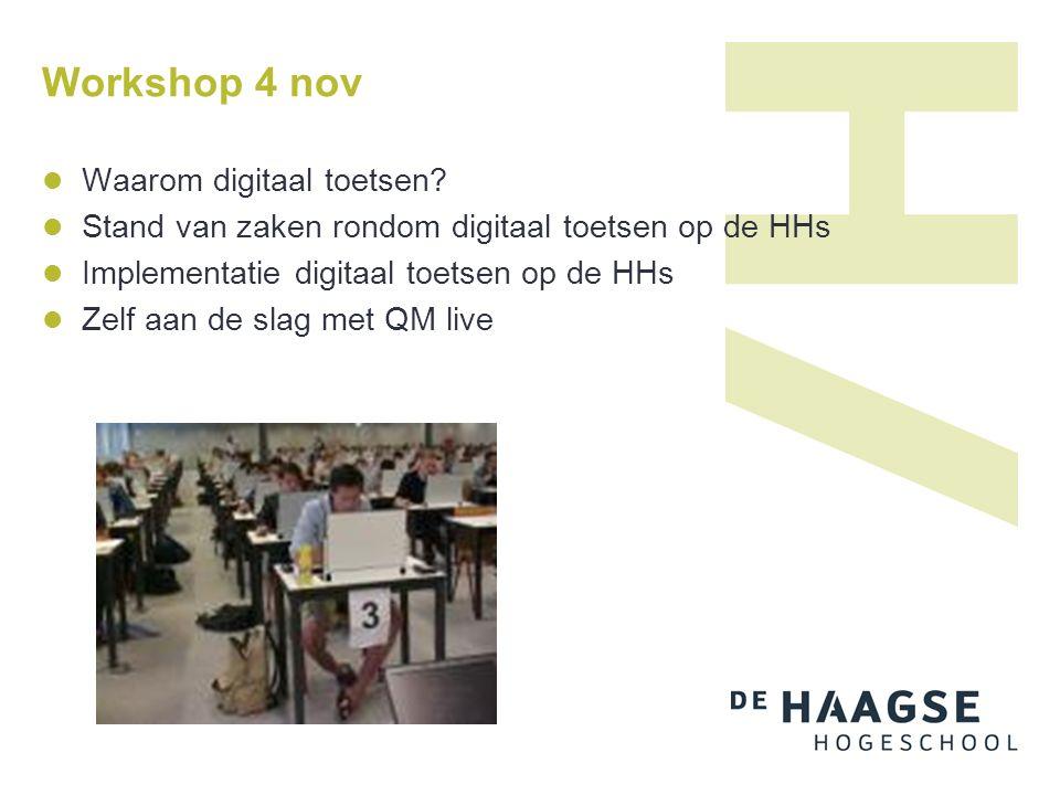 Workshop 4 nov Waarom digitaal toetsen? Stand van zaken rondom digitaal toetsen op de HHs Implementatie digitaal toetsen op de HHs Zelf aan de slag me