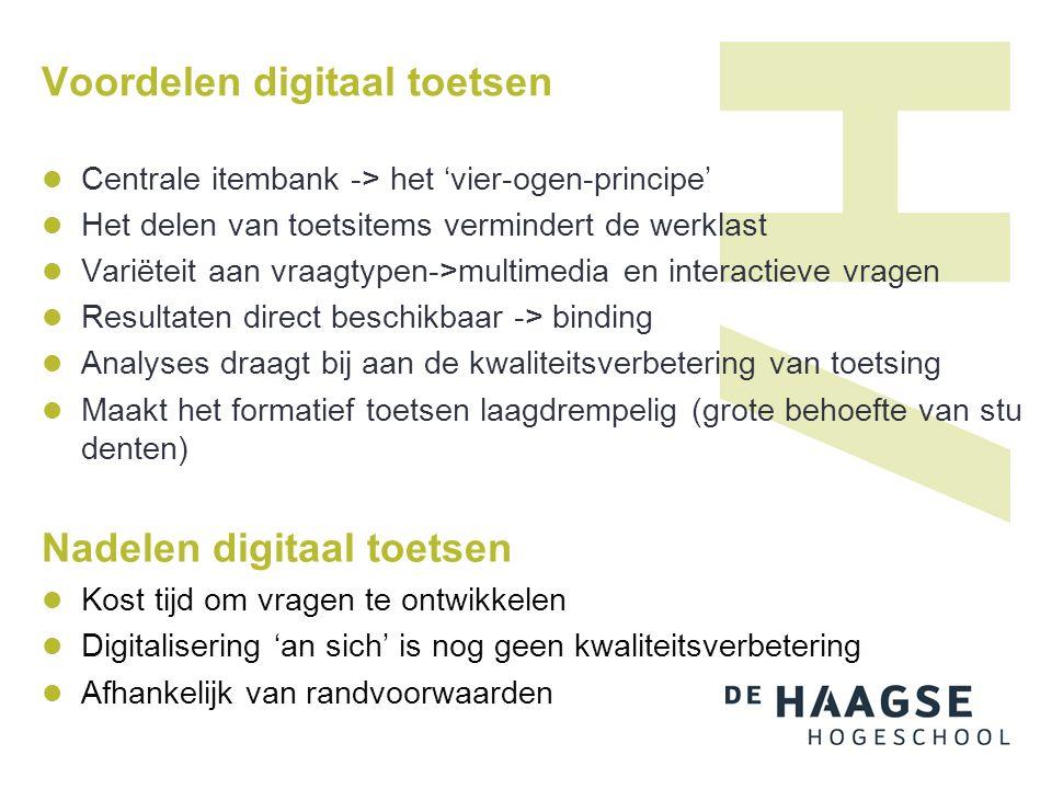 Voordelen digitaal toetsen Centrale itembank -> het 'vier-ogen-principe' Het delen van toetsitems vermindert de werklast Variëteit aan vraagtypen->mul