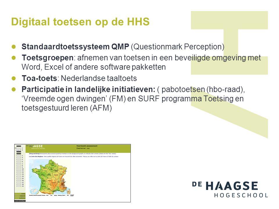Digitaal toetsen op de HHS Standaardtoetssysteem QMP (Questionmark Perception) Toetsgroepen: afnemen van toetsen in een beveiligde omgeving met Word, Excel of andere software pakketten Toa-toets: Nederlandse taaltoets Participatie in landelijke initiatieven: ( pabotoetsen (hbo-raad), 'Vreemde ogen dwingen' (FM) en SURF programma Toetsing en toetsgestuurd leren (AFM)