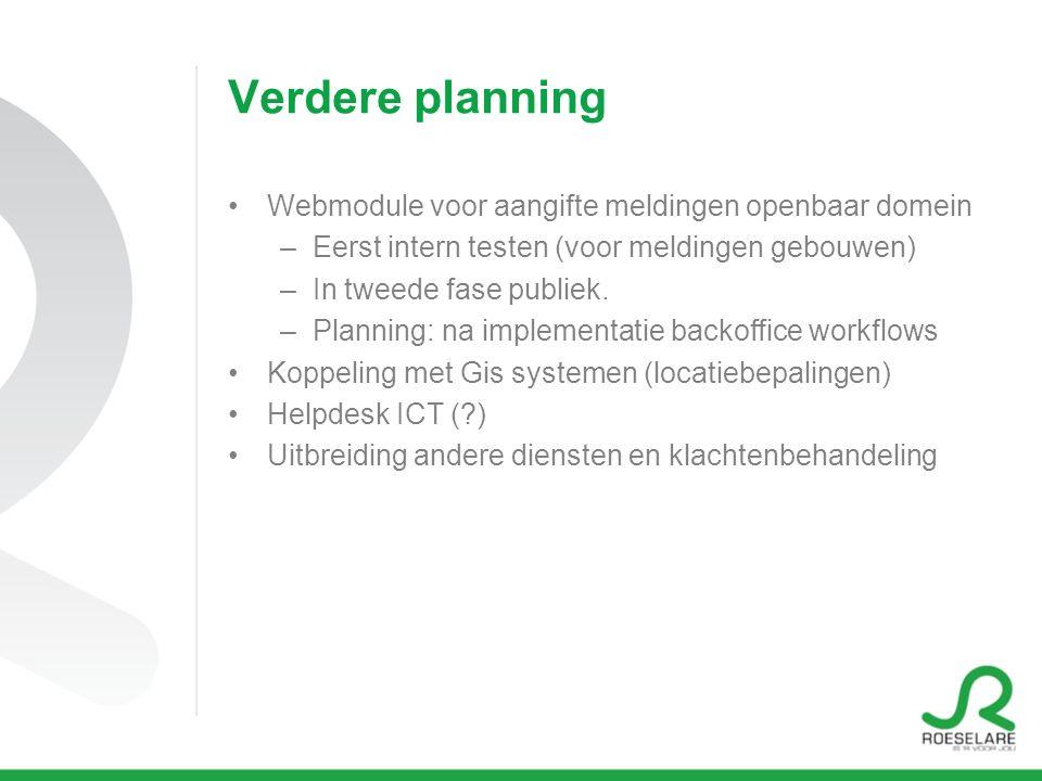 Verdere planning Webmodule voor aangifte meldingen openbaar domein –Eerst intern testen (voor meldingen gebouwen) –In tweede fase publiek.