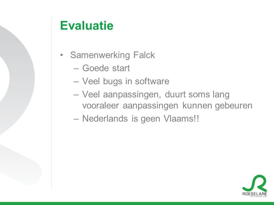 Evaluatie Samenwerking Falck –Goede start –Veel bugs in software –Veel aanpassingen, duurt soms lang vooraleer aanpassingen kunnen gebeuren –Nederlands is geen Vlaams!!