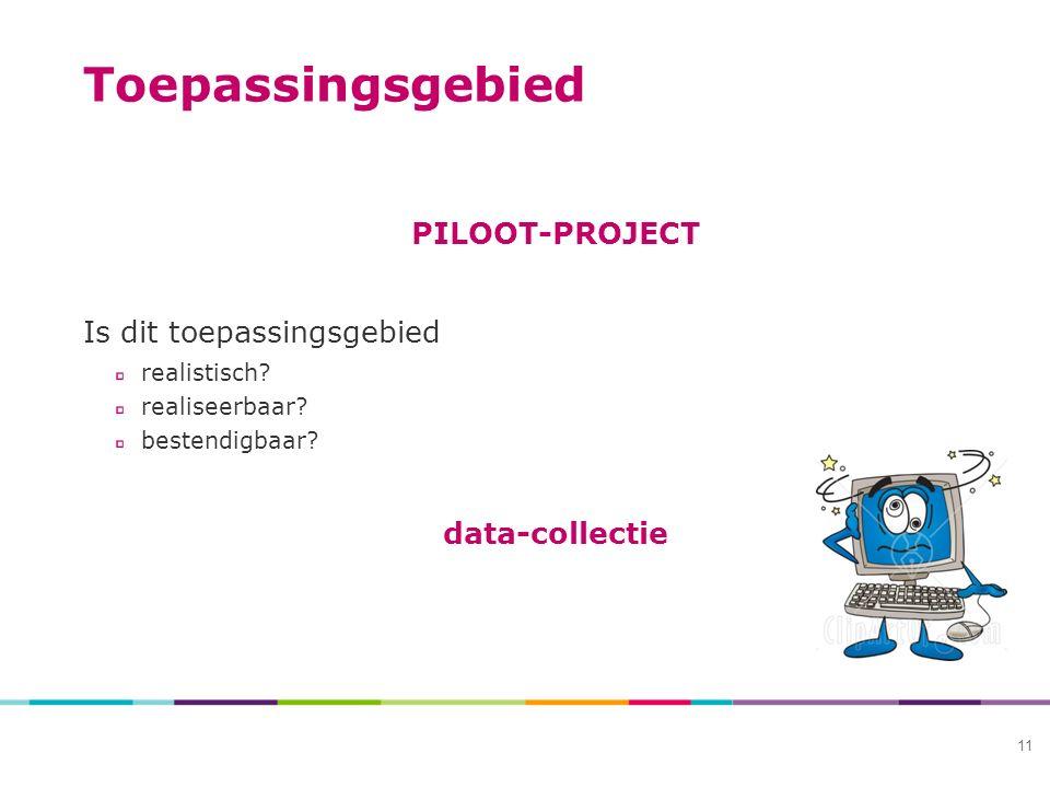 Toepassingsgebied PILOOT-PROJECT Is dit toepassingsgebied realistisch.