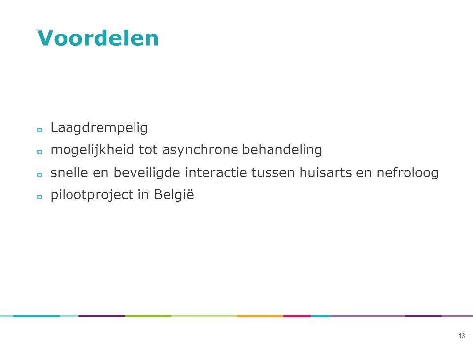 Voordelen Laagdrempelig mogelijkheid tot asynchrone behandeling snelle en beveiligde interactie tussen huisarts en nefroloog pilootproject in België 13