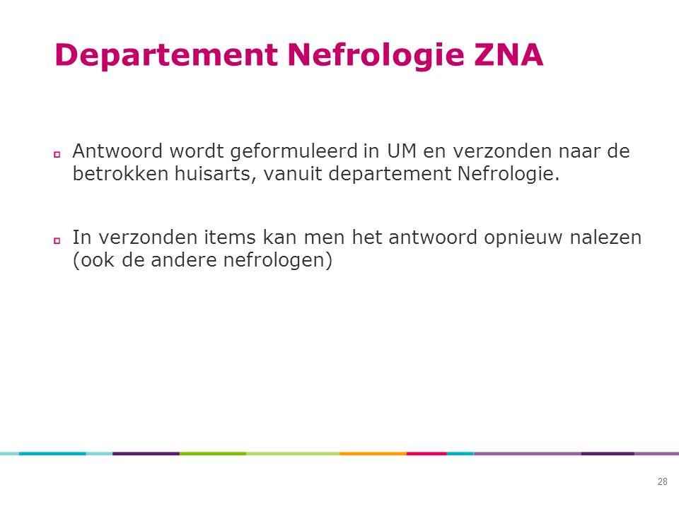 Departement Nefrologie ZNA Antwoord wordt geformuleerd in UM en verzonden naar de betrokken huisarts, vanuit departement Nefrologie.