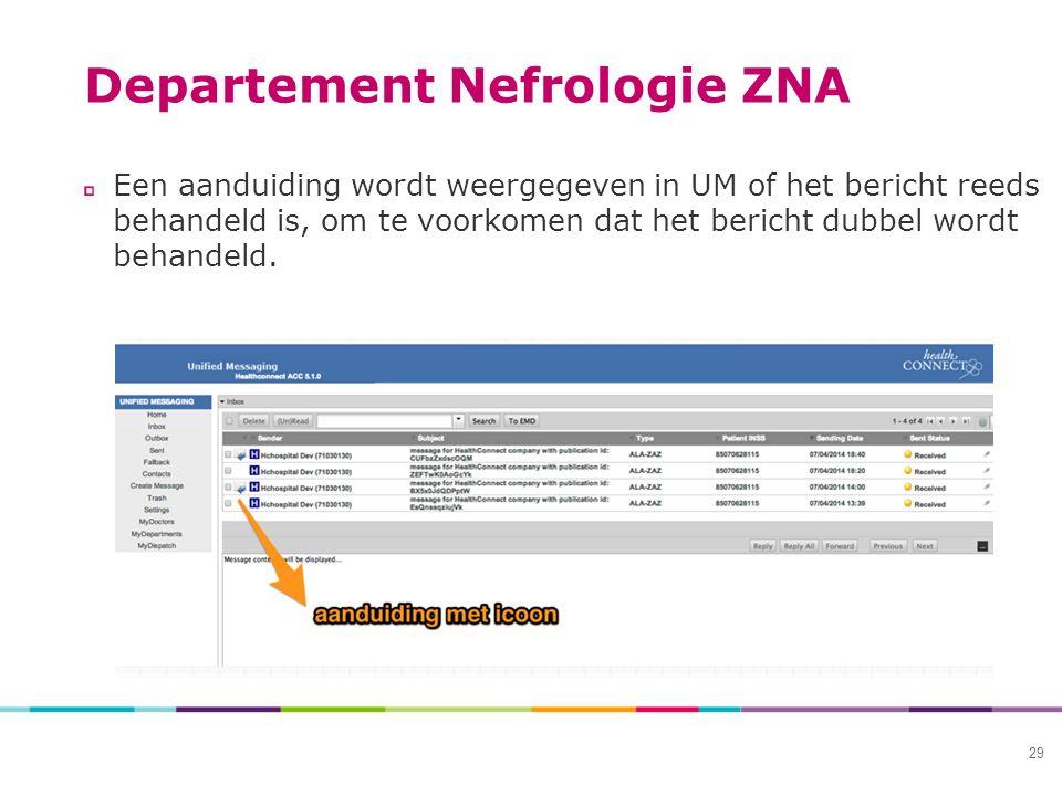 Departement Nefrologie ZNA Een aanduiding wordt weergegeven in UM of het bericht reeds behandeld is, om te voorkomen dat het bericht dubbel wordt behandeld.
