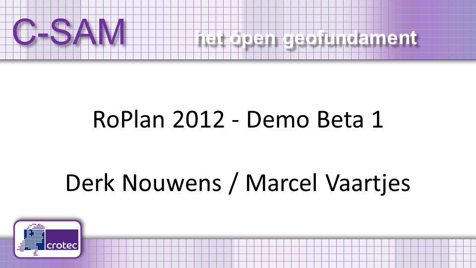 C-SAM het ópen geofundament RoPlan 2012 - Demo Beta 1 Derk Nouwens / Marcel Vaartjes
