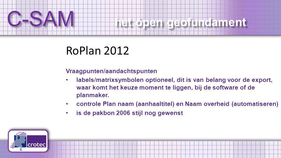 C-SAM het ópen geofundament RoPlan 2012 Vraagpunten/aandachtspunten labels/matrixsymbolen optioneel, dit is van belang voor de export, waar komt het keuze moment te liggen, bij de software of de planmaker.