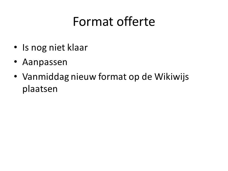 Format offerte Is nog niet klaar Aanpassen Vanmiddag nieuw format op de Wikiwijs plaatsen