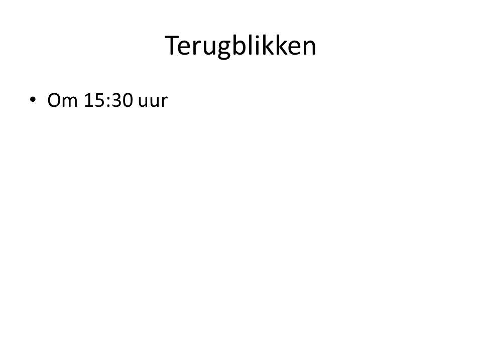 Terugblikken Om 15:30 uur