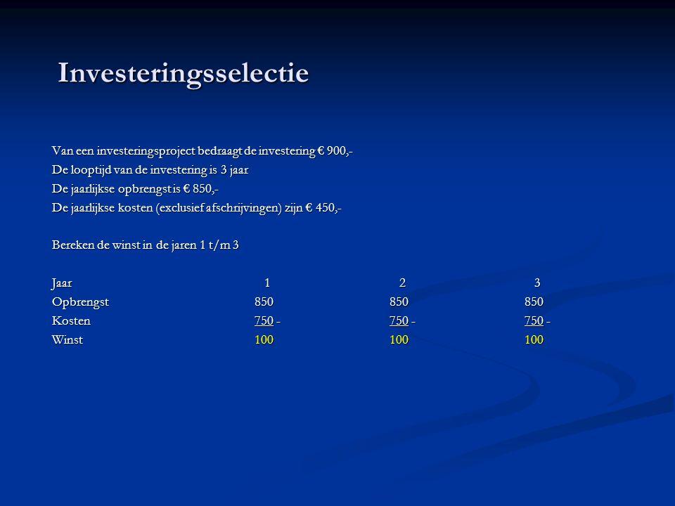 Investeringsselectie Netto contante waarde methode Toegepast op het voorbeeld Investering900,- (de investering) Binnenkomende kasstroom jaar 1 /m 3400,- per jaar Bereken de netto contante waarde van deze investering(bij 4%) Jaar 1400 x 1,04 -1 = 384,6= cashflow eerste jaar contant maken (1 jaar rente) of met de Grafische RekenMachine: END: FV = 400; i= 4; n=1; PV?