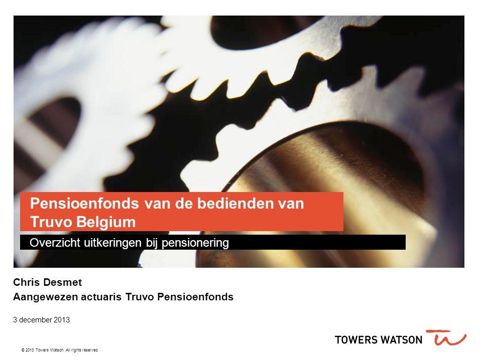 Pensioenfonds van de bedienden van Truvo Belgium Overzicht uitkeringen bij pensionering Chris Desmet Aangewezen actuaris Truvo Pensioenfonds 3 decembe