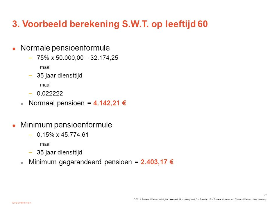 Proprietary and Confidential. For Towers Watson and Towers Watson client use only. 3. Voorbeeld berekening S.W.T. op leeftijd 60 Normale pensioenformu