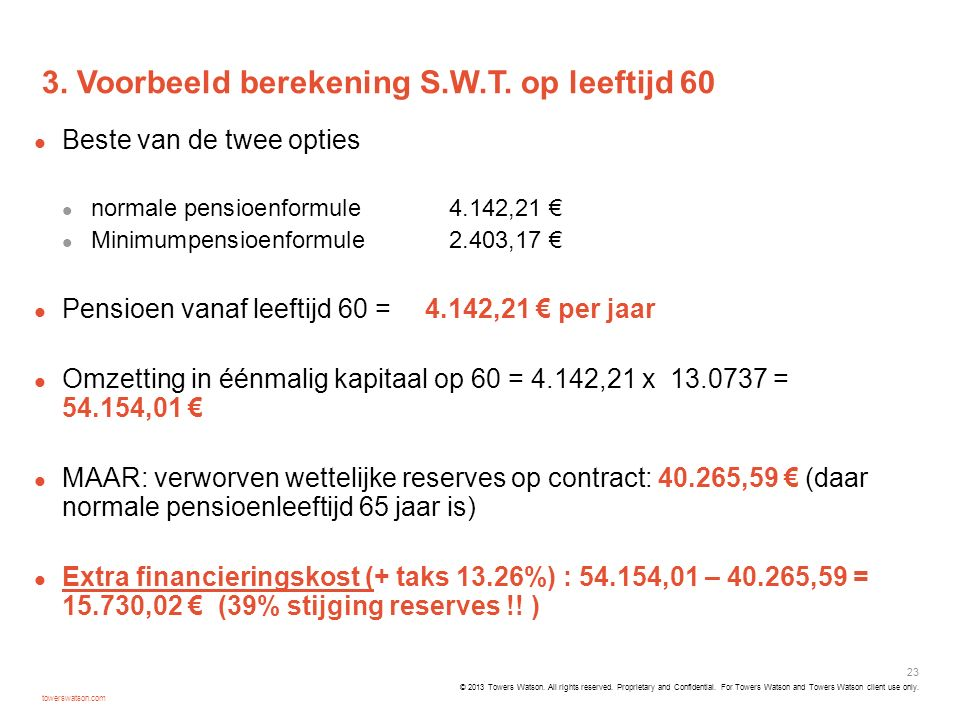 Proprietary and Confidential. For Towers Watson and Towers Watson client use only. 3. Voorbeeld berekening S.W.T. op leeftijd 60 Beste van de twee opt