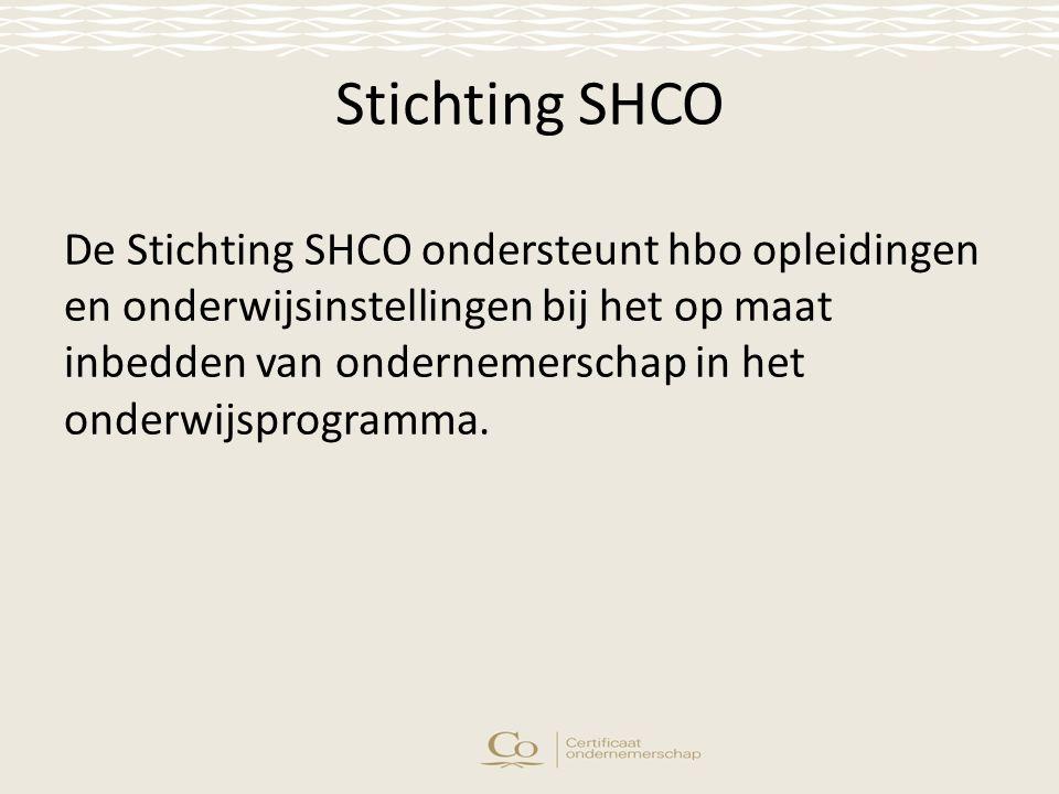 Stichting SHCO De Stichting SHCO ondersteunt hbo opleidingen en onderwijsinstellingen bij het op maat inbedden van ondernemerschap in het onderwijsprogramma.