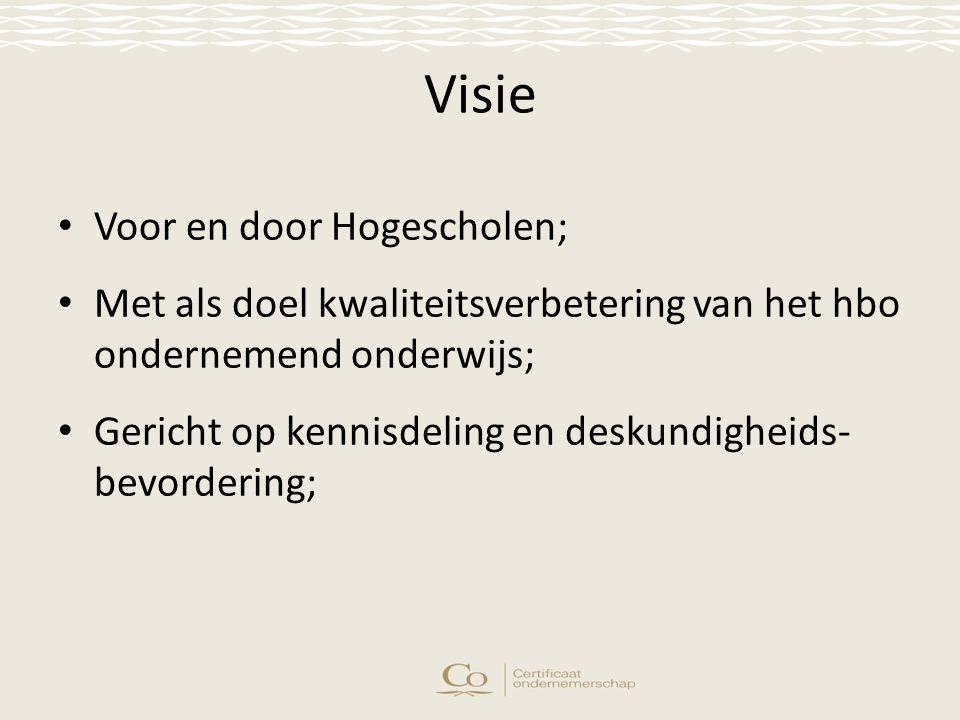 Visie Voor en door Hogescholen; Met als doel kwaliteitsverbetering van het hbo ondernemend onderwijs; Gericht op kennisdeling en deskundigheids- bevordering;