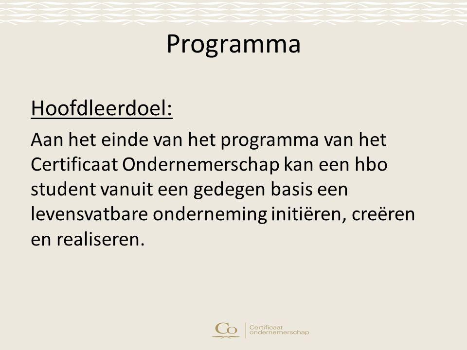 Programma Hoofdleerdoel: Aan het einde van het programma van het Certificaat Ondernemerschap kan een hbo student vanuit een gedegen basis een levensvatbare onderneming initiëren, creëren en realiseren.