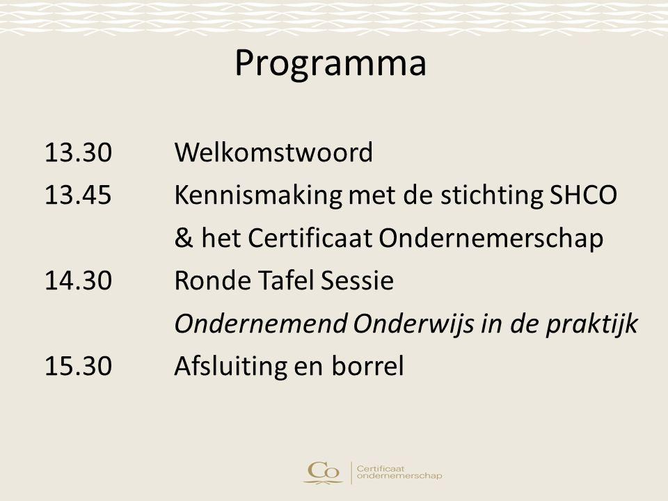 Programma 13.30Welkomstwoord 13.45Kennismaking met de stichting SHCO & het Certificaat Ondernemerschap 14.30Ronde Tafel Sessie Ondernemend Onderwijs in de praktijk 15.30Afsluiting en borrel