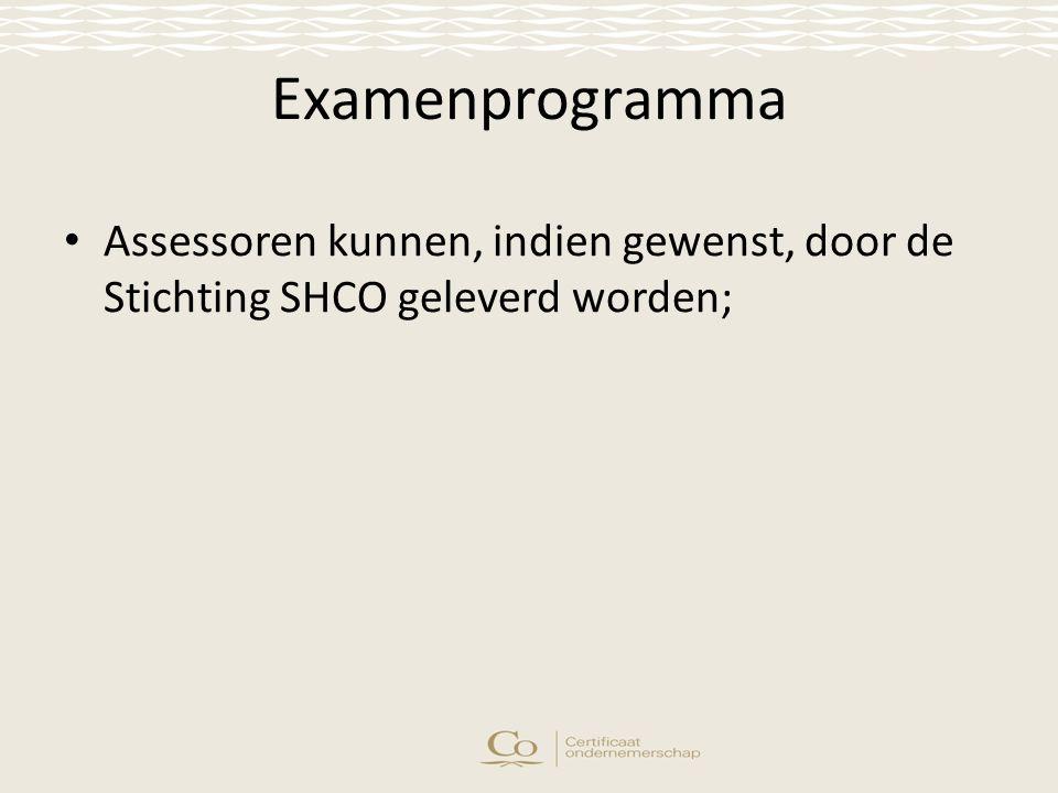 Examenprogramma Assessoren kunnen, indien gewenst, door de Stichting SHCO geleverd worden;