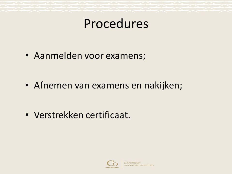 Procedures Aanmelden voor examens; Afnemen van examens en nakijken; Verstrekken certificaat.