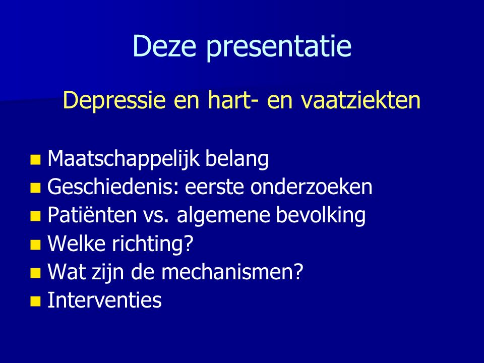Deze presentatie Depressie en hart- en vaatziekten Maatschappelijk belang Geschiedenis: eerste onderzoeken Patiënten vs.