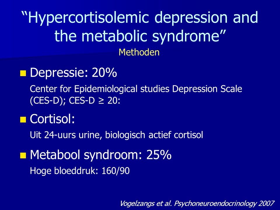 """Hypercortisolemic depression and the metabolic syndrome"" Vogelzangs et al. Psychoneuroendocrinology 2007 Methoden Depressie: 20% Center for Epidemiol"