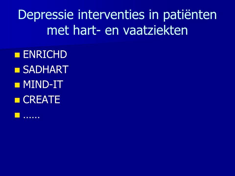 Depressie interventies in patiënten met hart- en vaatziekten ENRICHD SADHART MIND-IT CREATE ……