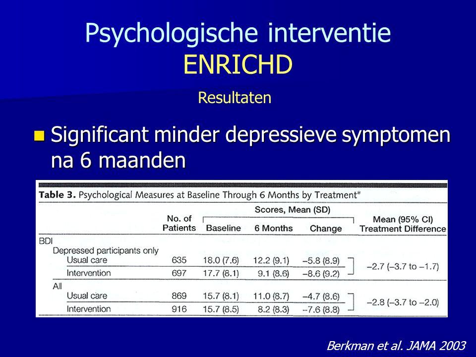 Psychologische interventie ENRICHD Resultaten Significant minder depressieve symptomen na 6 maanden Significant minder depressieve symptomen na 6 maanden Berkman et al.