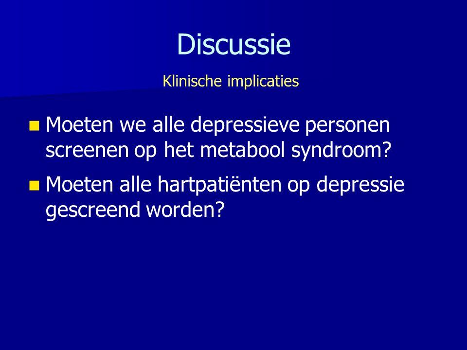 Discussie Moeten we alle depressieve personen screenen op het metabool syndroom.