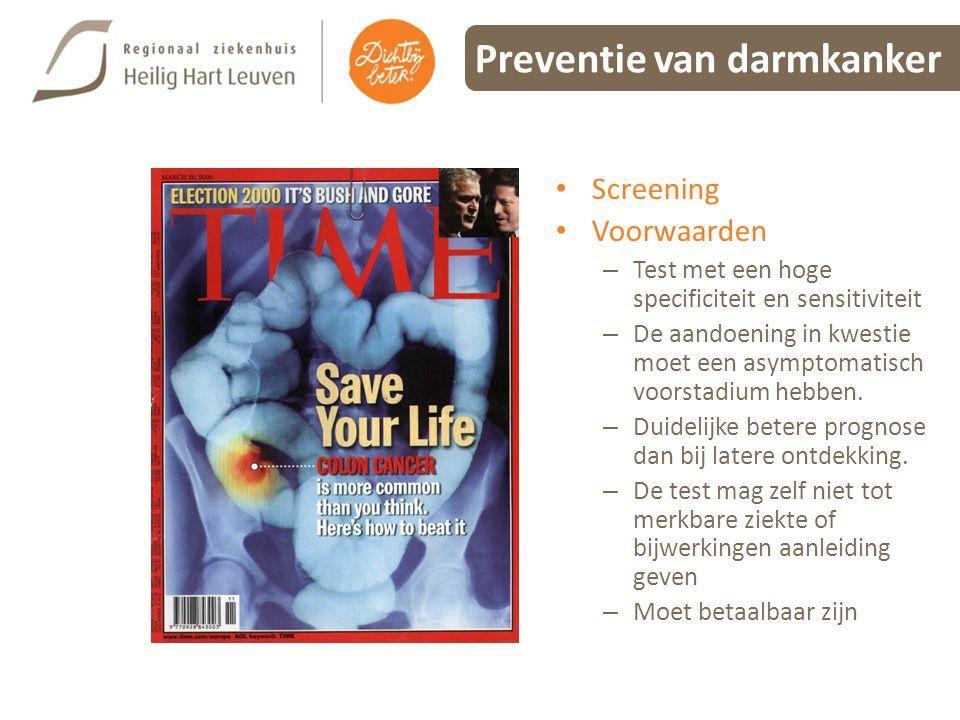 Preventie van darmkanker Screening Voorwaarden – Test met een hoge specificiteit en sensitiviteit – De aandoening in kwestie moet een asymptomatisch v